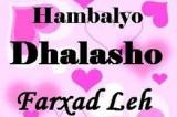 HANBALYO DHALASHO FARXAD LEH